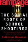 Rampage: The Social Roots of School Shootings/Katherine S. Newman