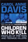 Children Who Kill: Profiles of Pre-Teen and Teenage Killers (A & B Crime Collection)/Carol Anne Davis